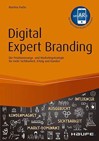 Digital Expert Branding - inkl. Augmented Reality App: Die Positionierungs- und Marketingstrategie für mehr Sichtbarkeit, Erfolg und Kunden