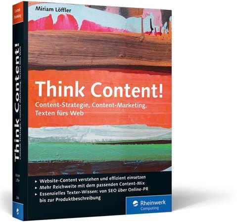 Think Content!: Content-Strategie, Content-Marketing, Texten fürs Web